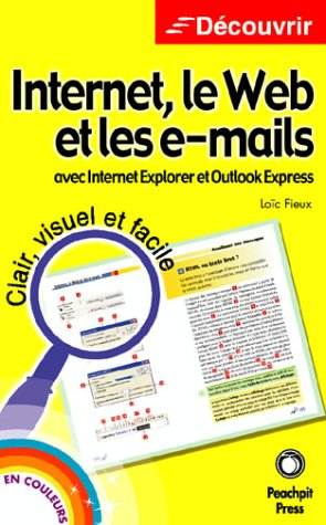 Internet, le Web et les e-mails : Avec Internet Explorer et Outlook Express