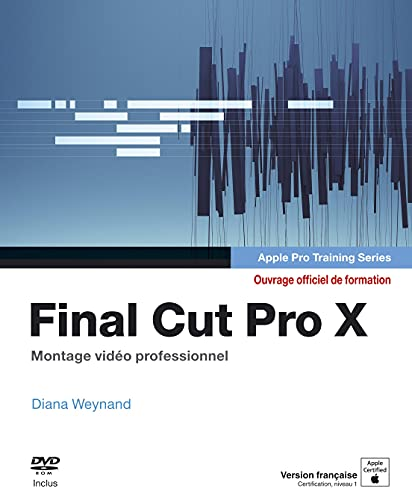 Final Cut Pro X : Apple pro training series, Montage vidéo professionnel (1DVD)
