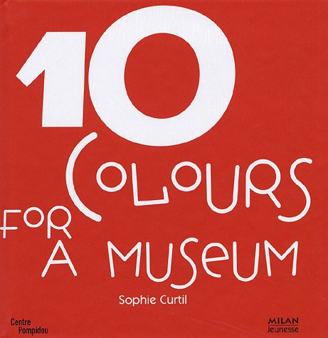 10 Colours for a museum : 10 Works of Art from the collections of the National Museum of Modern Art in Paris, Edition en langue anglaise