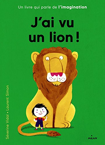 J'ai vu un lion! : un livre qui parle de l'imagination / [texte de] Séverine Vidal ; [illustrations de] Laurent Simon.