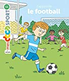 J'apprends le football | Rouche, Jérémy (1979-....). Auteur