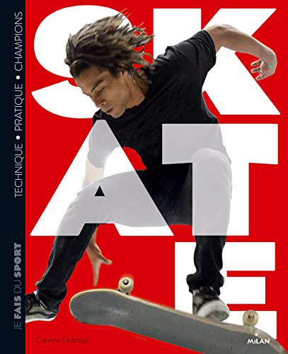 Skate : technique - pratique - champions |