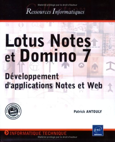 Lotus Notes et Domino 7 : Développement d'applications Notes et Web