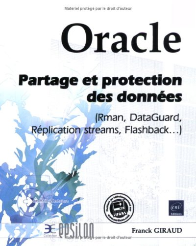 Oracle - Partage et Protection des Donnees (Rman, Dataguard, Replication Streams, Flashback...)