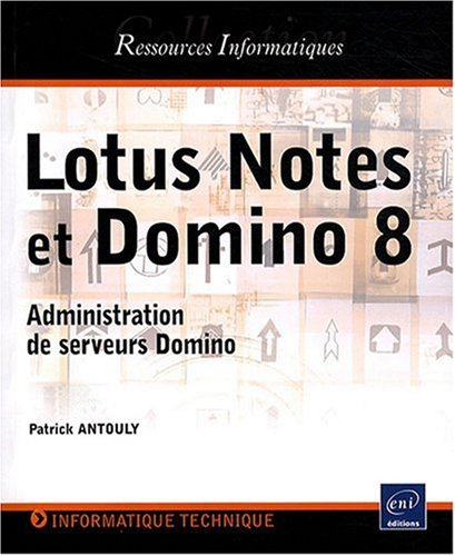 Lotus Notes et Domino 8 - Administration de serveurs Domino