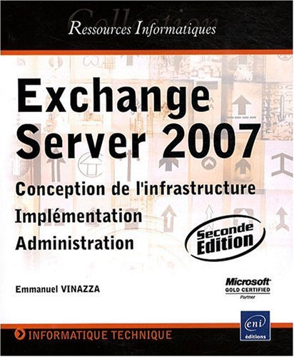 Exchange Server 2007 - Conception de l'infrastructure, Implémentation, Administration (2ième édition)