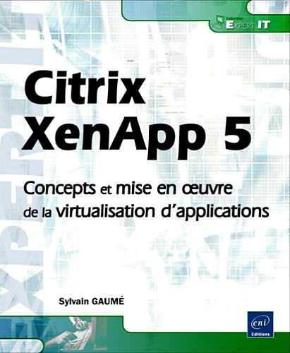 Citrix XenApp 5 - Concepts et mise en oeuvre de la virtualisation d'application