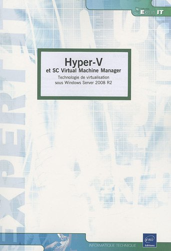 Hyper-V et SC Virtual Machine Manager : Technologie de virtualisation sous Windows Server 2008 R2