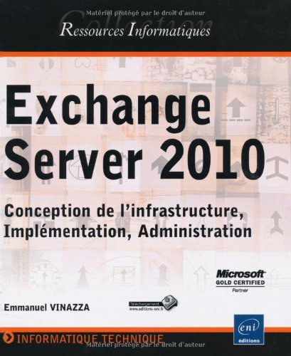 Exchange Server 2010 - Conception de l'infrastructure, Implémentation, Administration