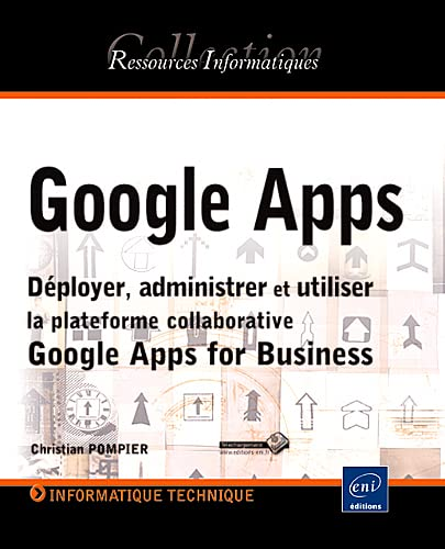 Google Apps - Déployer, administrer et utiliser la plateforme collaborative Google Apps for Business