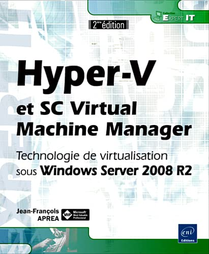 Hyper-V et SC Virtual Machine Manager - Technologie de virtualisation sous Windows Server 2008 R2 [2ième édition]