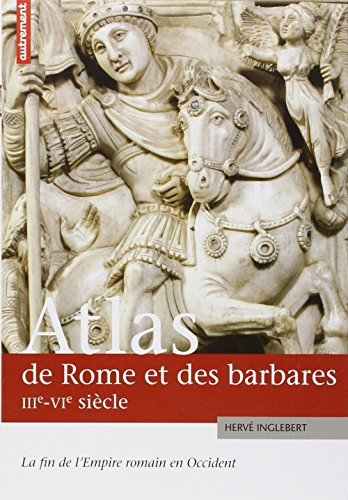 Atlas de Rome et des Barbares, IIIe-VIe siècles. La fin de l Empire romain en Occident