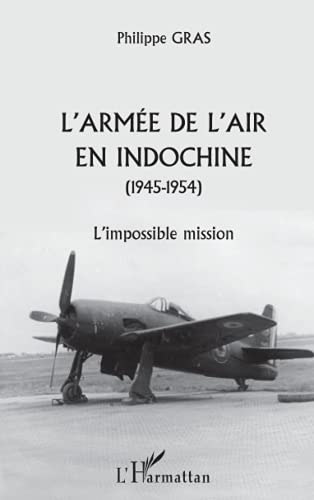 L'armée de l'air en Indochine 1945-1954. l'impossible mission