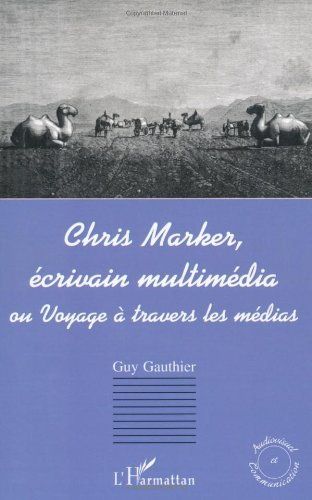 Chris marker écrivain multimedia. ou voyage a travers les medias