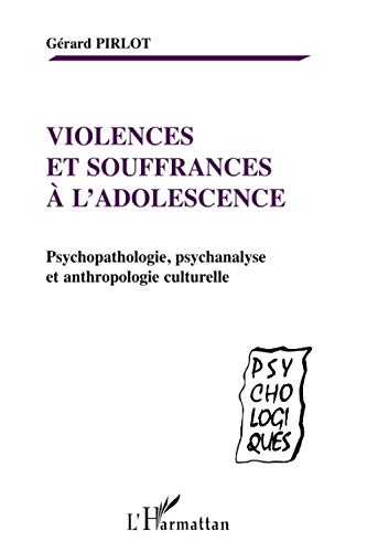 Violences et souffrances a l'adolescence. psychopathologie, psychanalyse, et anthropologie culturel.