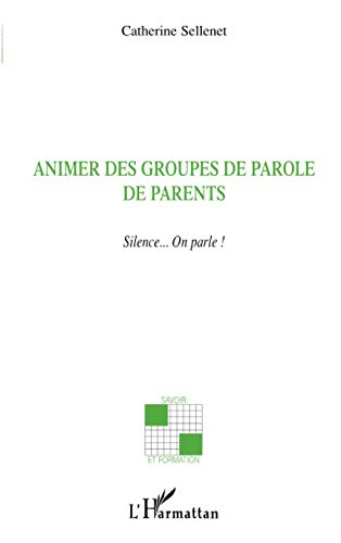 Animer des groupes de parole de parents : Silence... On parle !