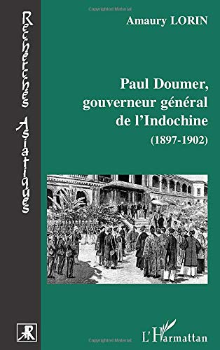 Paul Doumer, gouverneur général de l'Indochine (1897-1902) : Le tremplin colonial
