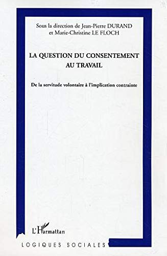 La question du consentement au travail : De la servitude volontaire à l'implication contrainte