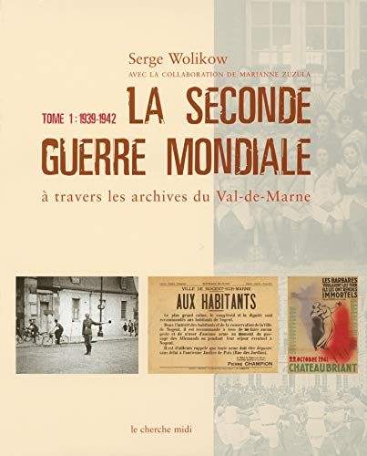 La Seconde Guerre mondiale à travers les archives du Val-de-Marne : Tome 1, 1939-1942