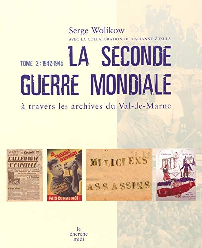 La Seconde Guerre mondiale à travers les archives du Val-de-Marne : Tome 2, 1942-1945