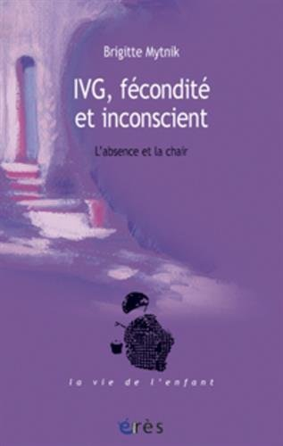 IVG, fécondité et inconscient : L'absence et la chair