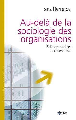 Au-delà de la sociologie des organisations : Sciences sociales et intervention