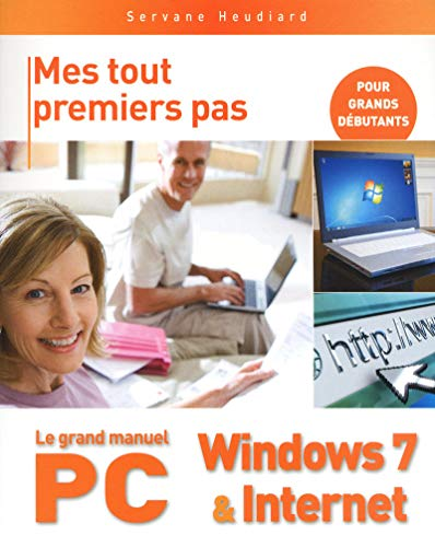 Le grand manuel du PC, Windows 7 & Internet
