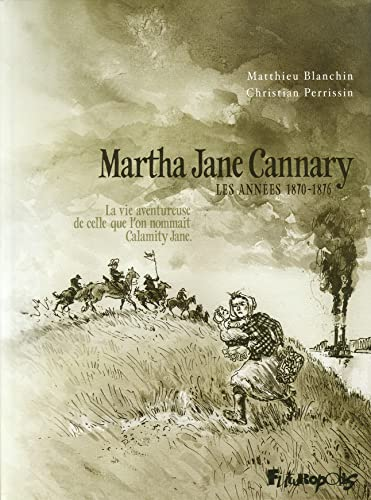 Martha Jane Cannary la Vie Aventureuse de Celle Que l'on Nommai