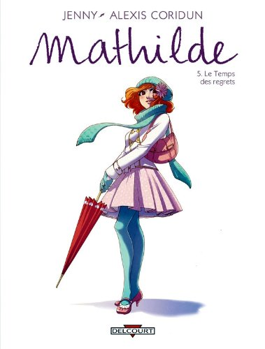 Mathilde, Tome 5 : Le temps des regrets