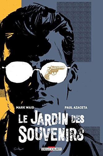 "Le jardin des souvenirs / scénario, Mark Waid ; dessin, Paul Azaceta ; couleur, Nick Filardi ; [traduction, Alex ""Nikolavitch"" Racunica]"