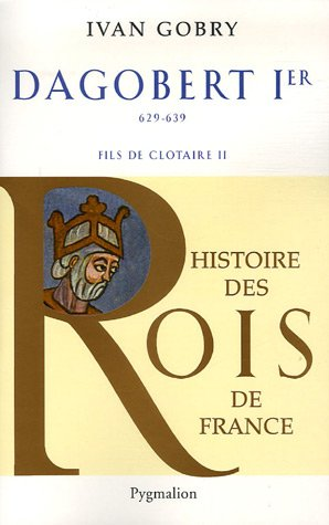 Dagobert Ier Le Grand : Fils de Clotaire, 629-639