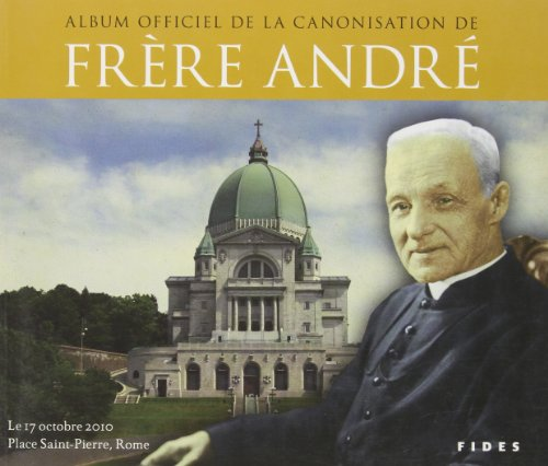 Album officiel de la canonisation de frère André : le 17 octobre 2010, Place Saint-Pierre, Rome.