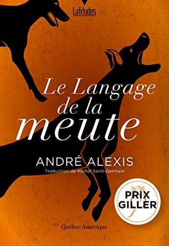 Le langage de la meute / André Alexis ; traduction de Michel Saint-Germain.