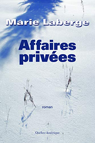 Affaires privées : roman / Marie Laberge.