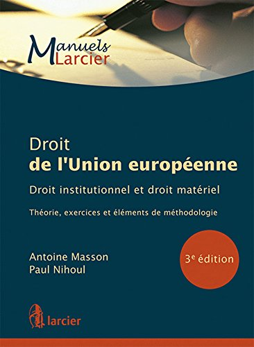 Droit de l'Union Europeenne Droit Institutionnel et Droit Materiell. Theorie, Exercices et Elements
