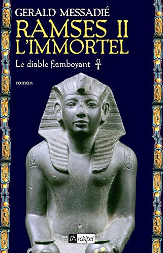 RAMSÈS II L'IMMORTEL: LE DIABLE FLAMBOYANT