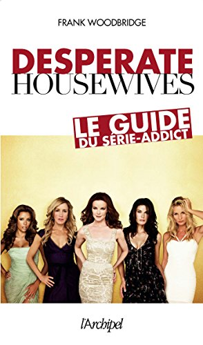 Desperate Housewives. Le guide du série-addict