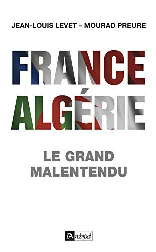 France-Algérie, le grand malentendu (1830-2012)