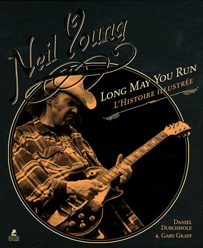 Neil Young : Long May You Run : l'histoire illustrée