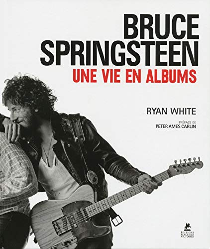 Bruce Springsteen, une vie en albums / Ryan White ; préface de Peter Ames Carlin ; [traduction de l'anglais (États-Unis) Louise Courtin].