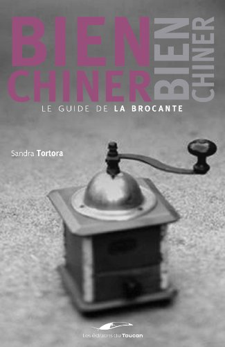 Bien chiner : Le guide de la brocante