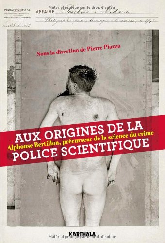 Aux origines de la police scientifique. Alphonse Bertillon, précurseur de la science du crime