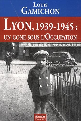 Lyon, 1939 - 1945 : Un gone sous l'occupation |