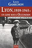 Lyon, 1939 - 1945 : Un gone sous l'occupation | Gamichon, Louis. Auteur