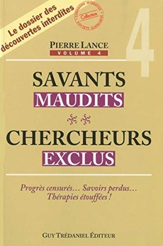 Savants maudits chercheurs exclus : Tome IV