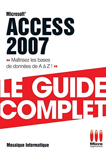 Access 2007 : Le guide complet