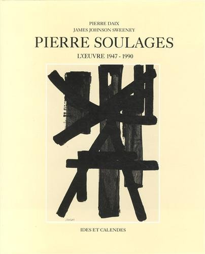Pierre Soulages : L'oeuvre 1947 - 1990