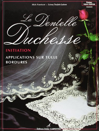 La dentelle duchesse t1 : initiation, applicationssur tulle, bordures.