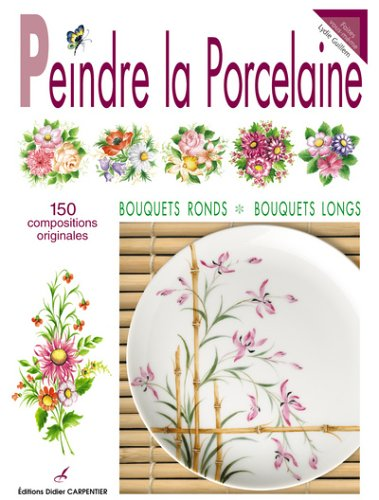 Peindre la porcelaine : 150 compositions originales