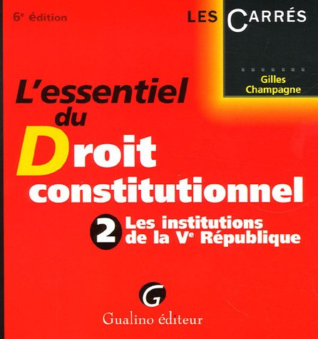 L'essentiel du droit constitutionnel : Tome 2, Les institutions de la Ve République